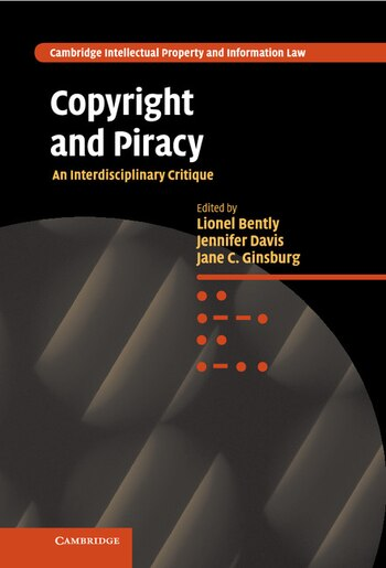 Copyright and Piracy: An Interdisciplinary Critique by Lionel Bently