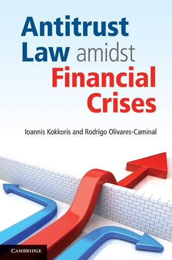 Antitrust Law amidst Financial Crises by Ioannis Kokkoris