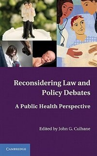 Reconsidering Law and Policy Debates: A Public Health Perspective by John G. Culhane