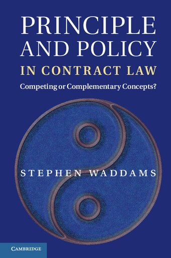 Principle and Policy in Contract Law: Competing or Complementary Concepts? by Stephen Waddams