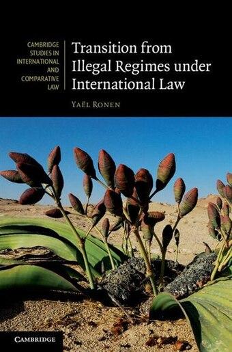 Transition from Illegal Regimes under International Law de Yaël Ronen