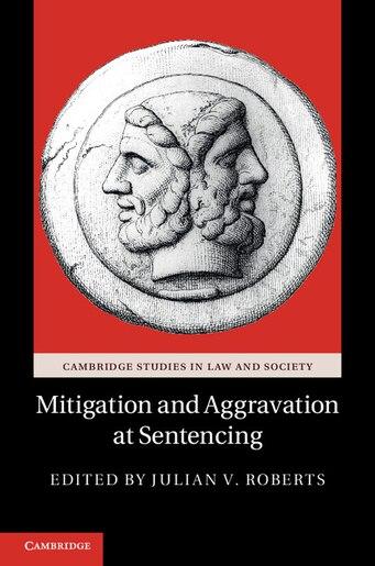 Mitigation and Aggravation at Sentencing de Julian V. Roberts