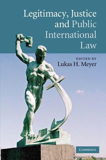 Legitimacy, Justice and Public International Law de Lukas H. Meyer