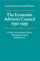 The Economic Advisory Council, 1930-1939: A Study in Economic Advice during Depression and Recovery