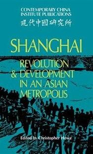 Shanghai: Revolution and Development in an Asian Metropolis