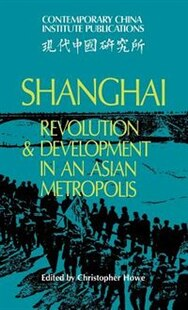 Shanghai: Revolution and Development in an Asian Metropolis