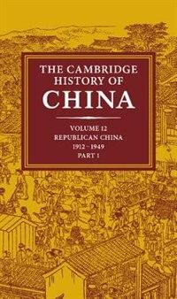 Book The Cambridge History of China: Volume 12, Republican China, 1912-1949, Part 1 by John K. Fairbank