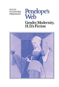 Penelopes Web: Gender, Modernity, H. D.s Fiction