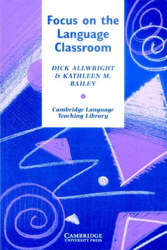 Focus On The Language Classroom: An Introduction To Classroom Research For Language Teachers by Richard Allwright