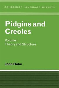 Pidgins and Creoles: Volume 1, Theory and Structure: Pidgins & Creoles V01 by John A. Holm