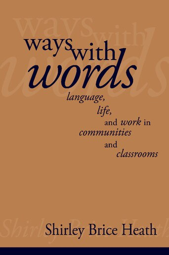 Ways With Words: Language, Life And Work In Communities And Classrooms by Shirley Brice Heath