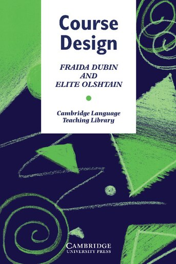 Course Design: Developing Programs and Materials for Language Learning by Elite Olshtain