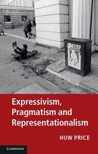 Expressivism, Pragmatism and Representationalism