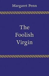 Book The Foolish Virgin by Margaret Penn