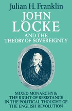 John Locke and the Theory of Sovereignty: Mixed Monarchy and the Right of Resistance in the…