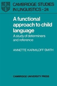 A Functional Approach to Child Language: A Study of Determiners and Reference by Annette Karmiloff-Smith