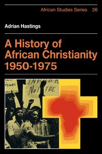 A History of African Christianity 1950-1975