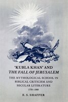 Kubla Khan and the Fall of Jerusalem: The Mythological School in Biblical Criticism and Secular…