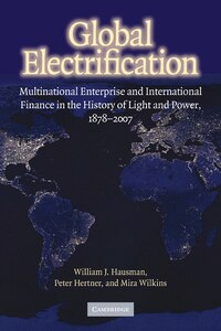 Global Electrification: Multinational Enterprise and International Finance in the History of Light…