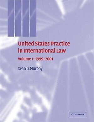United States Practice in International Law: Volume 1, 1999-2001 by Sean D. Murphy