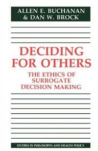 Deciding for Others: The Ethics of Surrogate Decision Making