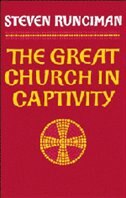 The Great Church In Captivity: A Study of the Patriarchate of Constantinople from the Eve of the…