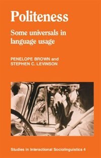 Politeness: Some Universals In Language Usage by Penelope Brown