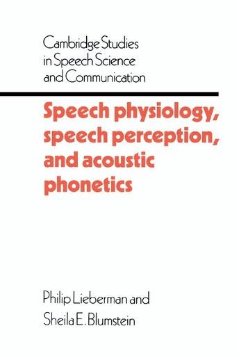 Speech Physiology, Speech Perception, And Acoustic Phonetics by Philip Lieberman