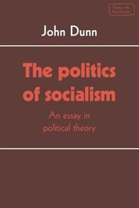 The Politics of Socialism: An Essay in Political Theory