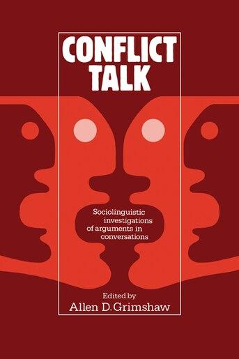 Conflict Talk: Sociolinguistic Investigations of Arguments in Conversations by Allen D. Grimshaw