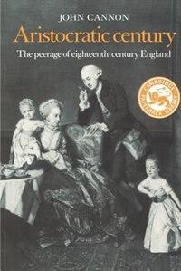 Aristocratic Century: The Peerage of Eighteenth-Century England