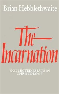 The Incarnation: Collected Essays in Christology
