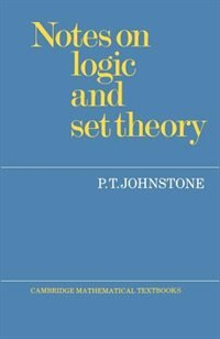 Notes On Logic And Set Theory by P. T. Johnstone