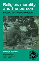 Religion, Morality and the Person: Essays on Tallensi Religion