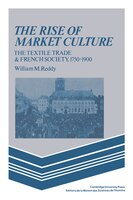 The Rise of Market Culture: The Textile Trade and French Society, 1750-1900