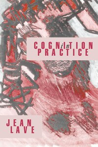 Cognition in Practice: Mind, Mathematics and Culture in Everyday Life