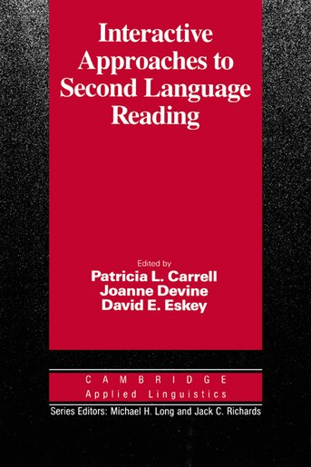 Interactive Approaches to Second Language Reading: INTERACTIVE APPROACHES TO SECO by Patricia L. Carrell