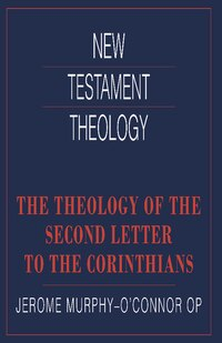 The Theology Of The Second Letter To The Corinthians