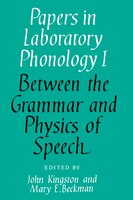 Papers in Laboratory Phonology: Volume 1, Between the Grammar and Physics of Speech: Between The…