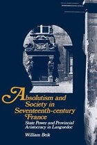 Absolutism and Society in Seventeenth-Century France: State Power and Provincial Aristocracy in…