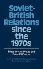 Soviet-British Relations Since the 1970s: SOVIET-BRITISH RELATIONS SINCE