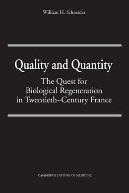 Book Quality And Quantity: The Quest for Biological Regeneration in Twentieth-Century France by William H. Schneider