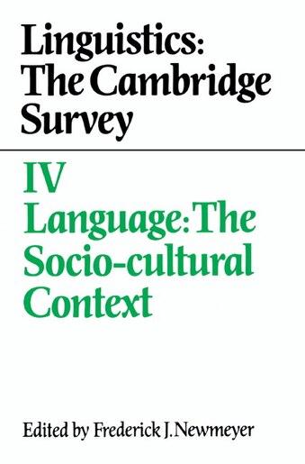 Linguistics: The Cambridge Survey: Volume 4, Language: The Socio-Cultural Context by Frederick J. Newmeyer