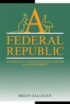 A Federal Republic: Australias Constitutional System of Government