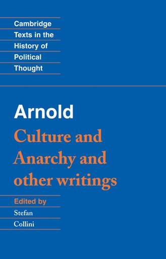 Arnold: Culture and Anarchy and Other Writings by Matthew Arnold