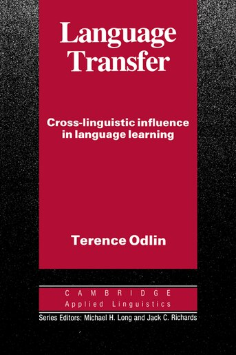 Language Transfer: Cross-Linguistic Influence in Language Learning by Terence Odlin