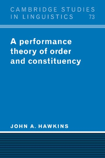 A Performance Theory of Order and Constituency: PERFORMANCE THEORY OF ORDER & de John A. Hawkins