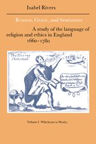 Reason, Grace, and Sentiment: Volume 1, Whichcote to Wesley: A Study of the Language of Religion…