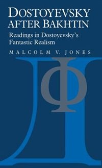 Book Dostoyevsky After Bakhtin: Readings in Dostoyevskys Fantastic Realism by Malcolm V. Jones
