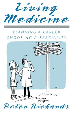 Book Living Medicine: Planning a Career: Choosing a Speciality by Peter Richards